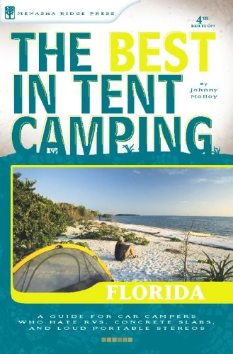 The Best in Tent Camping: Florida: A Guide for Car Campers Who Hate RVs, Concrete Slabs, and Loud Portable Stereos (Best Tent (Florida Tent)