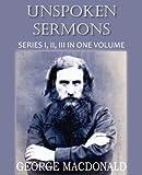 Unspoken Sermons Series I, II , and II, George MacDonald, 1612035272