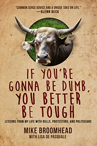 Book cover from If Youre Gonna Be Dumb, You Better Be Tough: Lessons from My Life with Bulls, Protestors, and Politicians by Mike Broomhead