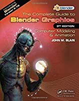 The Complete Guide to Blender Graphics: Computer Modeling & Animation, 3rd Edition