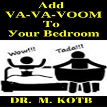 Add Va-Va-Voom to Your Bedroom: The Advanced Art of Beating Erectile Dysfunction and the Step by Ѕtep Рrogram for Profound Pleasuring Your Partner Audiobook by Dr. Kotb Narrated by Charles Olsen