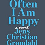 Often I Am Happy: A Novel | Jens Christian Grøndahl