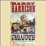 Stars & Stripes Forever: A Novel of Alternate History