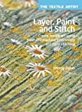 Layer, Paint and Stitch: Create Textile Art Using Freehand Machine Embroidery and Hand Stitching