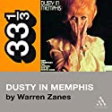 Dusty Springfield's Dusty in Memphis (33 1/3 Series) Audiobook by Warren Zanes Narrated by Jay Snyder