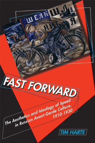 Fast Forward: The Aesthetics and Ideology of Speed in Russian Avant-Garde Culture, 1910–1930