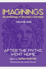 Imaginings: An Anthology of Visionary Literature, Volume 1: After the Myths Went Home Paperback