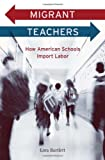 Migrant Teachers, Lora Bartlett, 0674055365