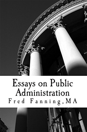 Sample High School Admission Essays Essays On Public Administration By Fanning Fred Essay On High School also Proposal Essay Topics Essays On Public Administration  Kindle Edition By Fred Fanning  Example Of Thesis Statement For Essay