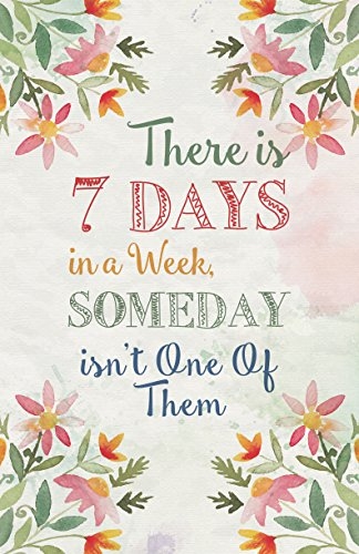 There Is 7 Days In A Week Someday Isn't One Of Them Quote Flower Floral Picture Inspirational Motivational Poster ()