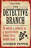 The Detective Branch: From the author of The Last Days of Newgate (Pyke Mystery)