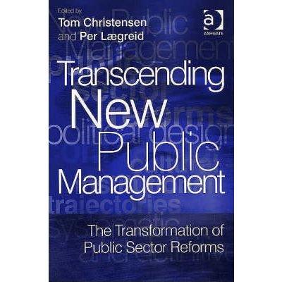 Read Online [(Transcending New Public Management: The Transformation of Public Sector Reforms)] [Author: Tom Christensen] published on (October, 2007) PDF