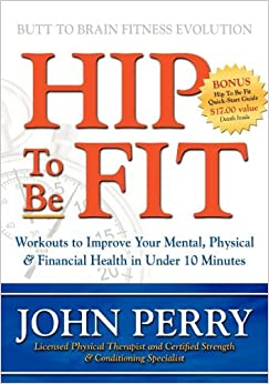 Book Hip to Be Fit: Workouts to Improve Your Mental, Physical & Financial Health in Under 10 Minutes