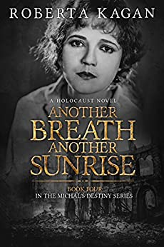 Another Breath, Another Sunrise: A Holocaust Novel (Michal's Destiny Book 4) by [Kagan, Roberta]