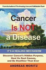 Cancer Is Not a Disease - It's a Healing Mechanism Paperback
