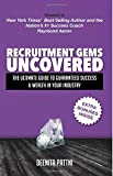 Recruitment Gems Uncovered: The Ultimate Guide to Guaranteed Success & Wealth in Your Industry