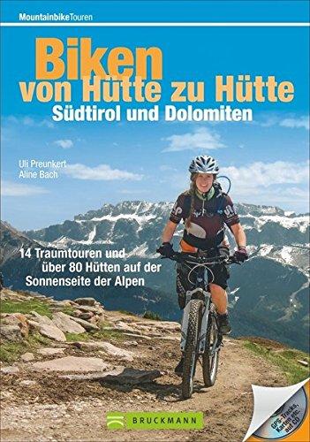 Biken von Hütte zu Hütte – Südtirol und Dolomiten: 16 Traumtouren und über 60 Hütten auf der Sonnenseite der Alpen (Mountainbiketouren)