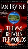 The Way Between the Worlds, Ian Irvine, 0446609870