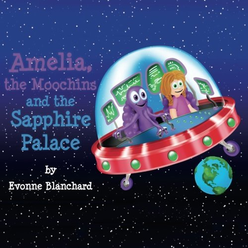 Amelia, the Moochins and the Sapphire Palace: Book One (Amelia's Amazing Space Adventures) by Evonne Blanchard (2015-01-19)