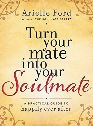Turn Your Mate into Your Soulmate: A Practical Guide to Happily Ever After by Arielle Ford (December 29,2015)