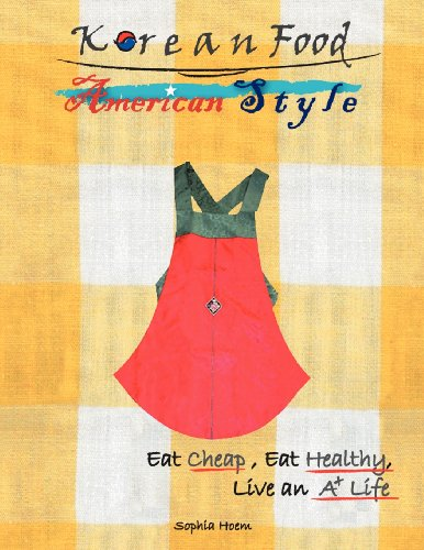 Korean Food American Style: Korean Fusion Foods and More by Sophia Hoem