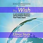 The Wish: A 360 Degree Business Development Process That Fuels Sales   Elinor Stutz