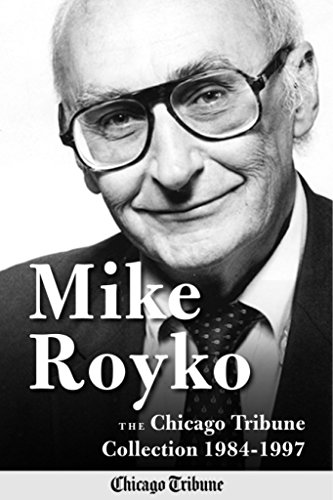 1984 Mike - Mike Royko: The Chicago Tribune Collection 1984-1997