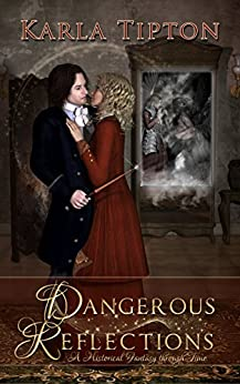 Dangerous Reflections: A Historical Fantasy through Time by [Tipton, Karla]