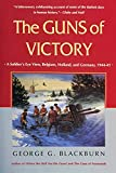 The Guns of Victory: A Soldier's Eye View, Belgium, Holland, and Germany, 1944-45