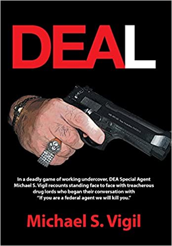 Deal: In a Deadly Game of Working Undercover, Dea Special Agent Michael S. Vigil Recounts Standing Face to Face with Treache: Amazon.es: Michael S. Vigil: ...