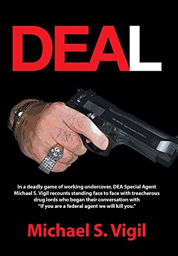 Deal: In a Deadly Game of Working Undercover, Dea Special Agent Michael S. Vigil Recounts Standing Face to Face with Treache
