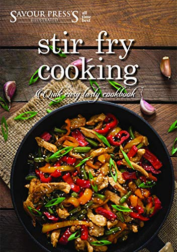 The Stir Fry Cookbook: Quick Easy & Delicious Stir Fry Recipes! by SAVOUR PRESS