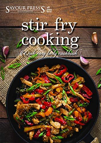The Stir Fry Cookbook: Quick Easy & Delicious Stir Fry Recipes! by SAVOUR PRESS