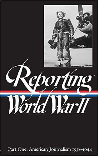Reporting world war ii part 1 american journalism 1938 1944 reporting world war ii part 1 american journalism 1938 1944 library of america library of america anne matthews nancy caldwell sorel fandeluxe Image collections