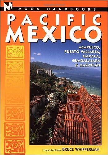 Guadalajara and Oaxaca Acapulco Moon Handbooks Pacific Mexico: Including Mazatlan Puerto Vallarta