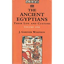 Ancient Egyptians Their Life and Cust Volume 1 (Vol I)