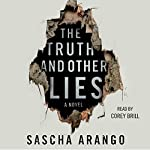 The Truth and Other Lies: A Novel | Sascha Arango