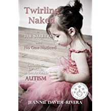Twirling Naked in the Streets and No One Noticed; Growing Up With Undiagnosed Autism