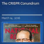 The CRISPR Conundrum | John J. Miller