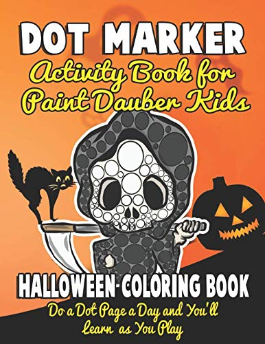 Halloween Colouring Pages For Kids To Print (Dot Marker Activity Book for Paint Dauber Kids: Halloween Coloring Book Do a Dot Page a Day and You'll Learn as You)