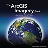 img - for The ArcGIS Imagery Book: New View. New Vision. book / textbook / text book