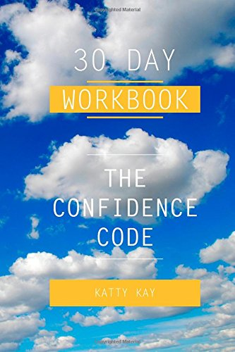 30 Day Workbook: The Confidence Code by Katty Kay