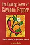 img - for The Healing Power of Cayenne Pepper: Complete Handbook of Cayenne Home Remedies by Patrick Quillin (1999-01-04) book / textbook / text book