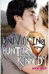 Unmaking Hunter Kennedy by Eliot, Anne(October 17, 2012) Paperback Paperback