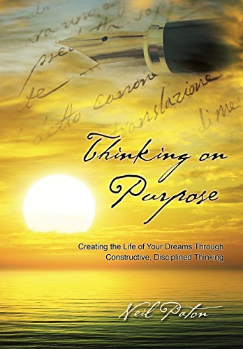 Thinking on Purpose: Creating the Life of Your Dreams Through Constructive, Disciplined Thinking [Paton, Neil] (Tapa Dura)