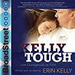 Kelly Tough: Live Courageously by Faith | Erin Kelly