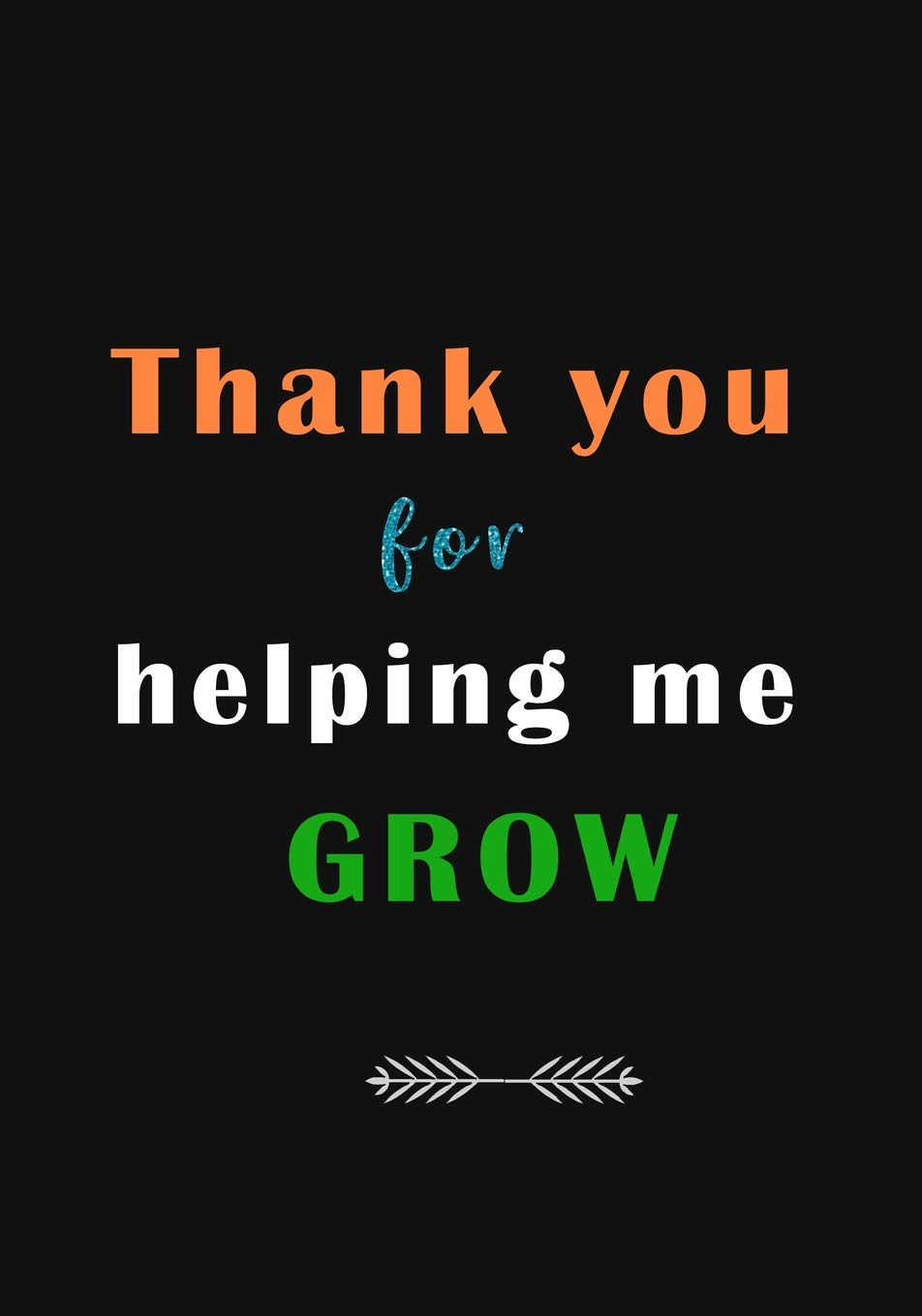 Amazon Com Thank You For Helping Me Grow A Journal Containing Popular Inspirational Quotes 9781719192170 Crafts Arts And Press Knowledge Print Books