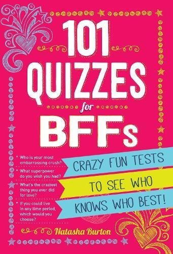 101 Quizzes For BFFs: Crazy Fun Tests to See Who Knows Who Best!