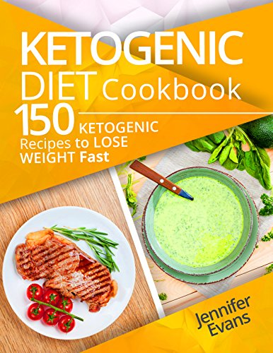Ketogenic Diet Cookbook: 150 Ketogenic Recipes to Lose Weight Fast by Jennifer Evans