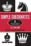 Simple Checkmates: More Than 400 Exercises For Novices Of All Ages!-A.j. Gilliam